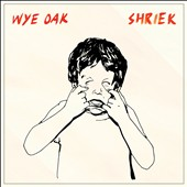 Wye Oak: Shriek [Digipak]