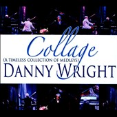 Danny Wright: Collage: A Timeless Collection Of Medleys [Slipcase]