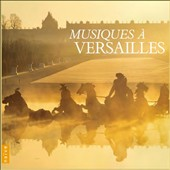 Musiques a Versailles - Music from France, of the time of Louis XIV: works by Charpentier, Lully, Marais, Couperin, Mondonville / Hopkinson Smith, Jordi Savall, Michel Chapuis