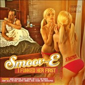 Smoov-E: I Funked Her First [PA]