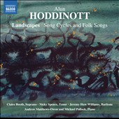 Alun Hoddinott (1929-2008): Landscapes; Songcycles and Folksongs / Claire Booth, soprano; Nicky Spence, tenor; Jeremy Huw Williams, baritone; Andrew Matthews-Owen, Michael Pollock, piano