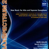 SaxSpectrum 2: New Music for Alto and Soprano Saxophone by James Cunningham, Glen & Richard Gillis, David Kaplan et al. / Glen Gillis, Richard Gillis, Bonnie Nicholson, James Cunningham
