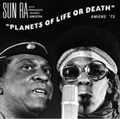 Sun Ra & His Intergalactic Research Arkestra: Planets of Life Or Death: Amiens '73