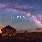 The Pines: Above the Prairie [Digipak] *
