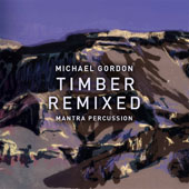 Michael Gordon (b.1956): Timber Remixed / Mantra Percussion