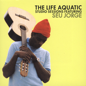 Seu Jorge: The Life Aquatic Studio Sessions