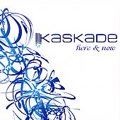 Kaskade: Here & Now