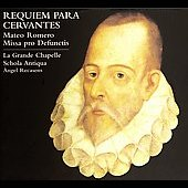 Requiem for Cervantes: Mateo Romero; Missa pro Defunctis / La Grande Chapelle; Schola Antiqua - Angel Recasens