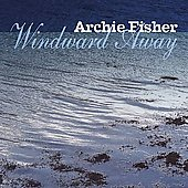 Archie Fisher: Windward Away *