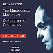 Bartok: The Miraculous Mandarin, Concerto for Orchestra / Sir Georg Solti, et al