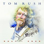 Tom Rush: What I Know