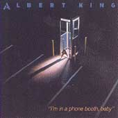 Albert King: I'm in a Phone Booth, Baby