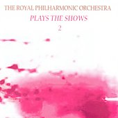 Royal Philharmonic Orchestra: The Royal Philharmonic Orchestra Plays the Shows 2