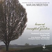 Marjan Mozetich: Lament In Trampled Garden