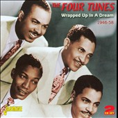 The Four Tunes: Wrapped Up in a Dream 1946-1958 *