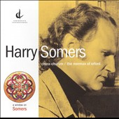 Harry Somers: Chura-Churum; The Merman of Orford