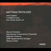 Matthias Pintscher: Sonic Eclipse; A Twilight's Song; She Chocolat