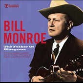 Bill Monroe: The Father of Bluegrass: The Essential Recordings
