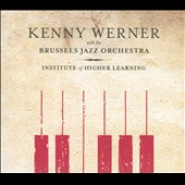 Kenny Werner/Brussels Jazz Orchestra: Institute of Higher Learning [Digipak]