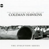 Coleman Hawkins: The Evolution Of An Artist