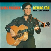 Elvis Presley: Loving You [The Alternate Album]