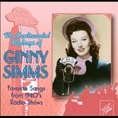 Ginny Simms: The  Sentimental Stylings of Ginny Simms: Favorite Songs from 1940's Radio Shows