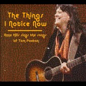 Anne Hills: The Things I Notice Now: Anne Hills Sings the Songs of Tom Paxton [Digipak] *