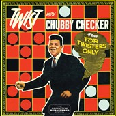 Chubby Checker: Twist with Chubby Checker/For Twisters Only