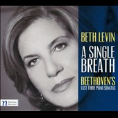 A Single Breath: Beethoven's Last Sonatas, nos 30-32 (Opp. 109, 110, 111) / Beth Levin, piano
