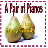 Larry Vuckovich/McCoy Tyner: A  Pair of Pianos *