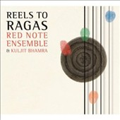 Kuljit Bhamra/Red Note Ensemble: Reels to Ragas