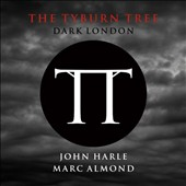 John Harle/Marc Almond: The Tyburn Tree: Dark London *