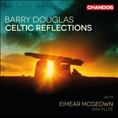 Celtic Reflections - Irish melodies from ancient folk tunes to contemporary songwriters / Barry Douglas, piano with Eimear Mogeown, Irish flute