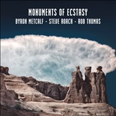 Rob Thomas (New Age)/Steve Roach/Byron Metcalf: Monuments of Ecstasy [Digipak] [1/20]