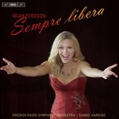 Sempre Libera - arias by Gounod, Bellini, Bizet, Delives, Puccini, Messager, Verdi Meyerbeer et al. / Miah Persson, soprano; Swedish Radio SO, Harding