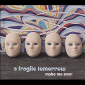 A Fragile Tomorrow: Make Me Over [Digipak]