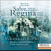 Antonio Caldara (1670-1736): Music for the Praise of Mary - Salve Regina / Frank Markowitsch, Vokalakademie Berlin; Bassano Ensemble Berlin