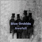 The Blue Orchids: Awefull [10/28]