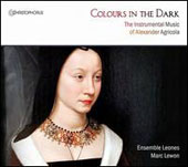 Colours in the Dark - The Instrumental Music of Alexander Agricola (d.1506) / Ensemble Leones, Marc Lewon