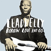 Lead Belly: Borrow Love and Go