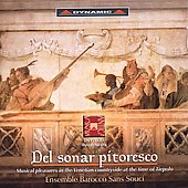 Del Sonar Pitoresco - Musical Pleasures in the Venetian Countryside at the Time of Tiepolo / Ensemble Barocco Padovano Sans Souci