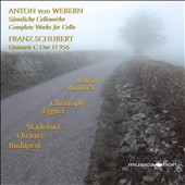 Anton von Webern: Complete Works for Cello; Franz Schubert: Quintet C-Dur D 956
