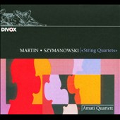 Martin, Szymanowski: String Quartets