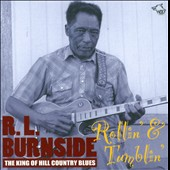 R.L. Burnside: Rollin' & Tumblin': The King of Hill Country Blues *