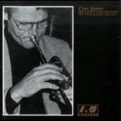 Chet Baker (Trumpet/Vocals/Composer): My Foolish Heart