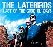 The Latebirds: Last of the Good Ol' Days [Digipak] *