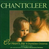 Our Heart's Joy: A Chanticleer Christmas / Mouton, Gabrieli, Praetorius and Guerrero
