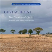 Holst: The Coming of Christ; Two Psalms; Nunc Dimittis / City of London Choir; Holst Orchestra