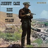 Johnny Cash: Ride This Train + Now, There Was a Song!