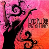 Long Tall Deb & the Drifter Kings: Raise Your Hands [Digipak]